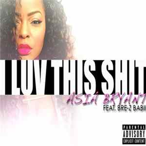 Asia Bryant Feat. Bre-Z Babii - I Luv This Shit (AB-Mix) Album