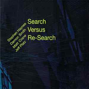 Stephen Haynes, Damon Smith, Matt Crane, Jeff Platz, Search Versus Re-Search - Search Versus Re-Search Album