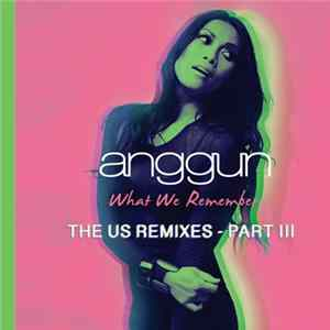 Anggun - What We Remember (The Us Remixes - Part III) Album