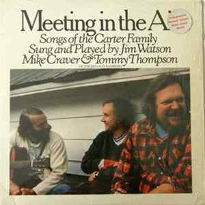 Jim Watson , Mike Craver & Tommy Thompson - Meeting In The Air - Songs Of The Carter Family Album