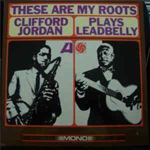 Clifford Jordan - These Are My Roots - Clifford Jordan Plays Leadbelly Album
