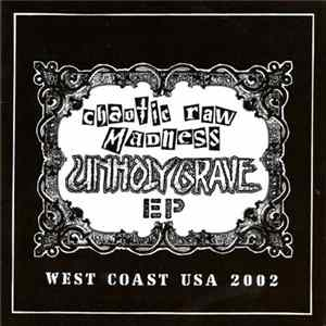 Unholy Grave - Chaotic Raw Madness EP Album