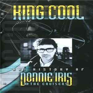 Donnie Iris + The Cruisers - King Cool: Ah! History Of Donnie Iris + The Cruisers Album