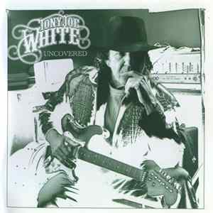 Tony Joe White - Uncovered Album