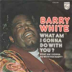 Barry White - What Am I Gonna Do With You? Album