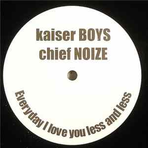 Kaiser Boys, Chief Noize - Everyday I Love You Less And Less Album