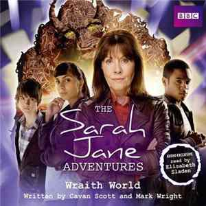 Cavan Scott And Mark Wright Read By Elisabeth Sladen - The Sarah Jane Adventures - Wraith World Album